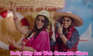 Dolly Kitty Aur Woh Chamakte Sitare Full Movie Leaked Online By Tamilrockers HD Quality